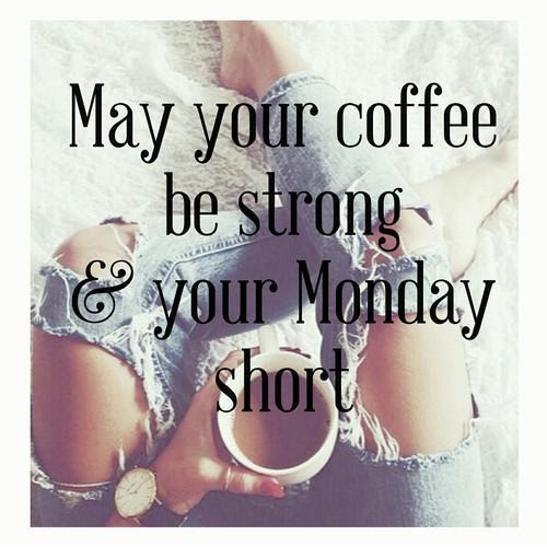 May Your Coffee Be Strong And Your Monday Short Picture Quotes