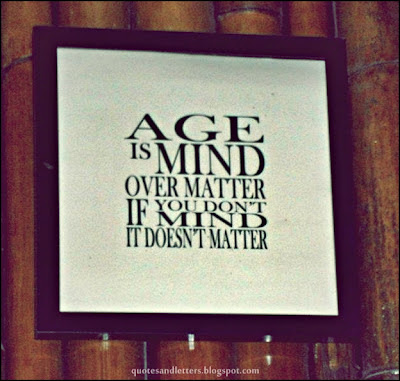 Age Is Mind Over Matter If Yo Dont Mind It Doesnt Matter