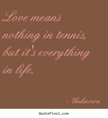 Customize Picture Quotes About Love Love Means Nothing In Tennis