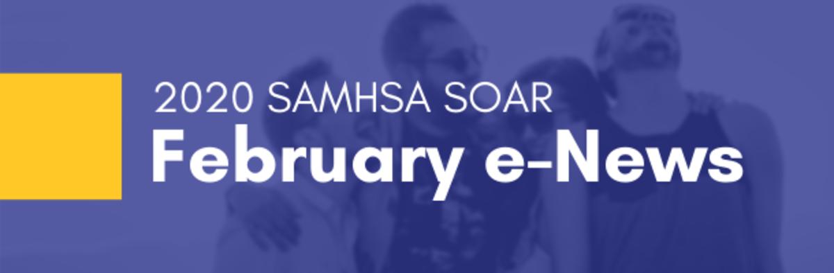 February 2020 SAMHSA SOAR E-Newsletter
