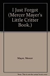 I Just Forgot (Mercer Mayer's Little Critter Book.)