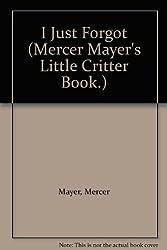 I Just Forgot (Mercer Mayer's Little Critter Book.)