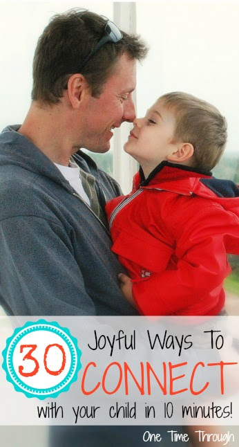 30 Joyful Ways To Connect With Your Child In 10 Minutes One Time