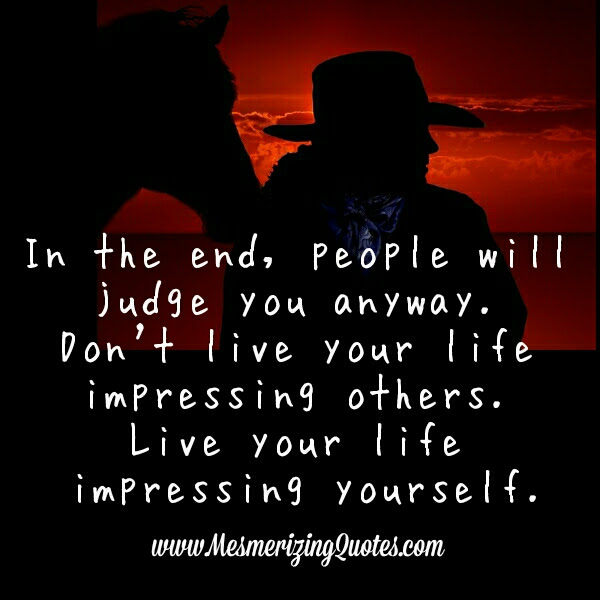 In The End People Will Judge You Anyway Mesmerizing Quotes