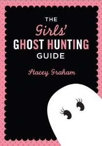 The Girls' Ghost Hunting Guide by Stacey Graham