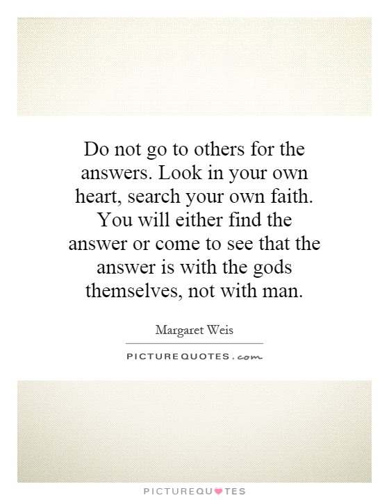 Do Not Go To Others For The Answers Look In Your Own Heart