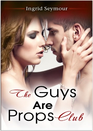The Guys Are Props Club (The G.A.P. Series) by Ingrid Seymour