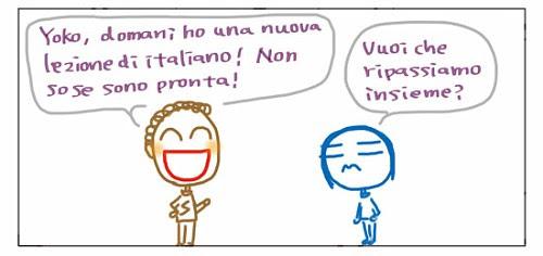 Yoko, domani ho una nuova lezione di italiano! Non so se sono pronta! Vuoi che ripassiamo insieme?