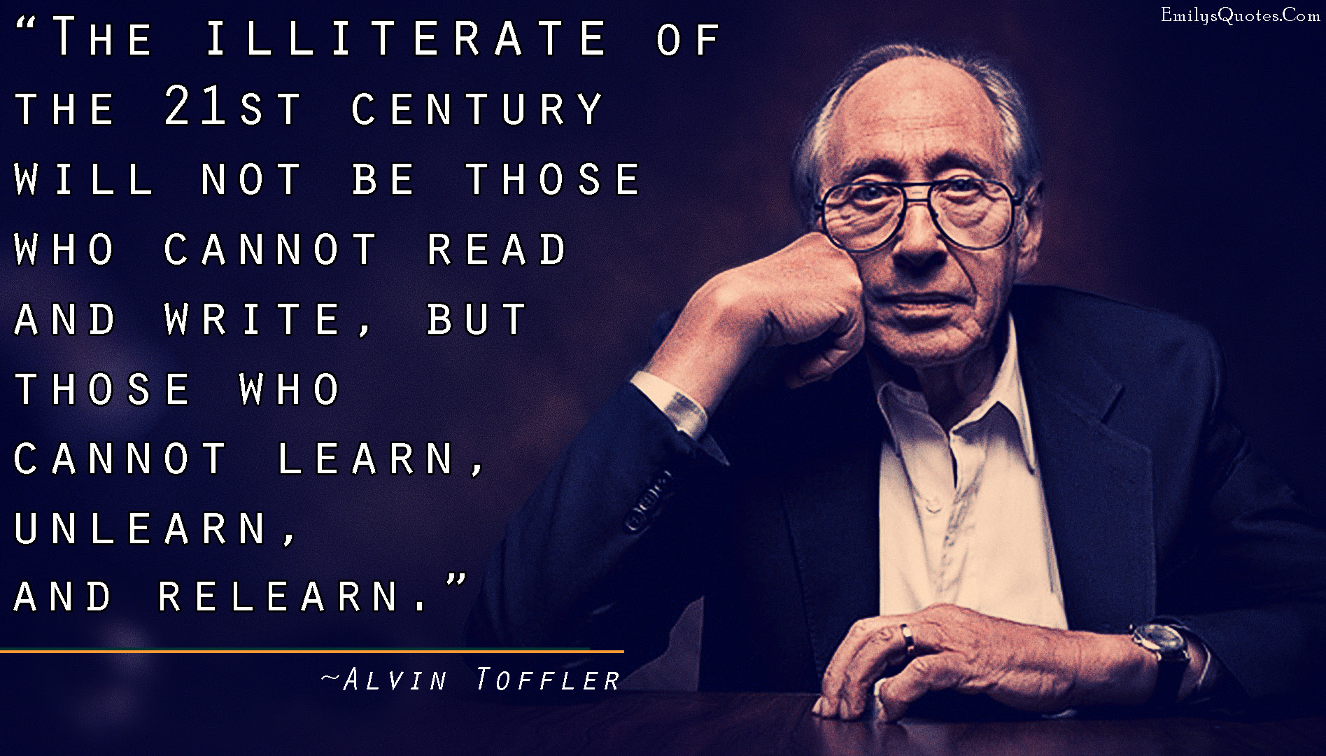 The Illiterate Of The 21st Century Will Not Be Those Who Cannot Read