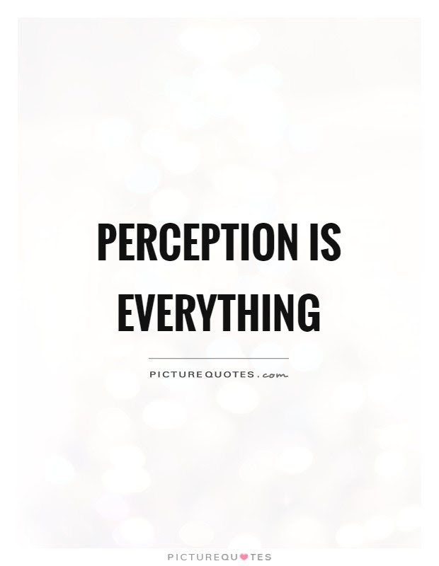Perception Is Everything Picture Quotes