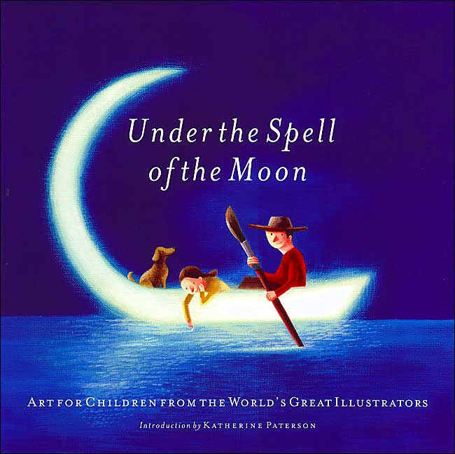Under the Spell of the moon: Art for children from the world's greatest Illustra