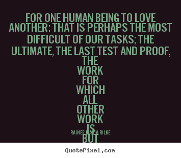 Rainer Maria Rilke Poster Quotes For One Human Being To Love