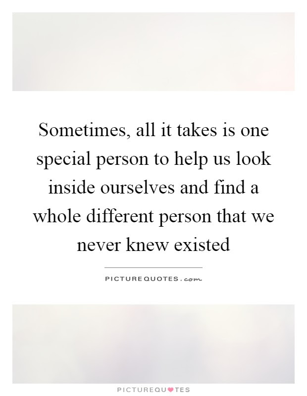 Sometimes All It Takes Is One Special Person To Help Us Look