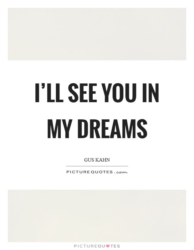 Ill See You In My Dreams Picture Quotes