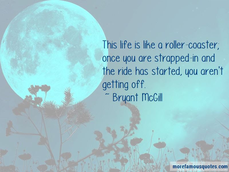 Life Is Like A Roller Coaster Ride Quotes Top 3 Quotes About Life