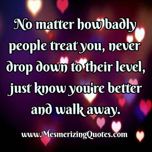 No Matter How Badly People Treat You Mesmerizing Quotes