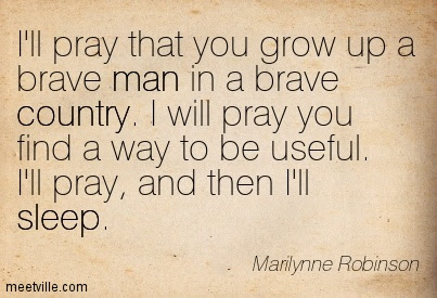 Ill Pray That You Grow Up A Brave Man In A Brave Country I Will