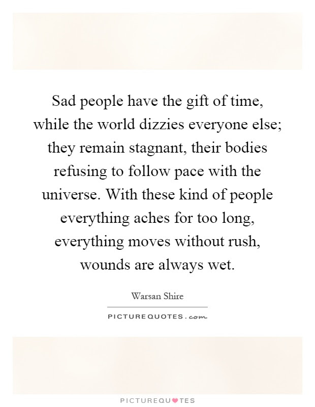Sad People Have The Gift Of Time While The World Dizzies