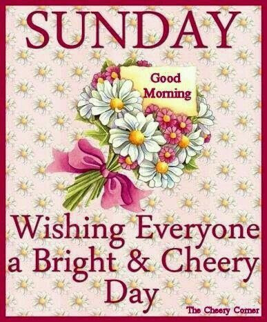 Sunday Good Morning Wishing Everyone A Bright Cheery Day