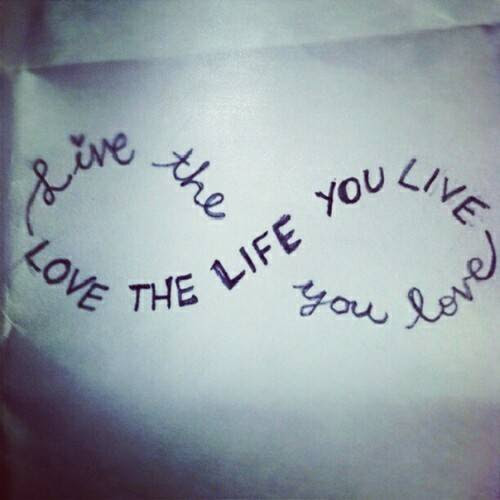 Love The Life You Live Live The You Love Life Quote