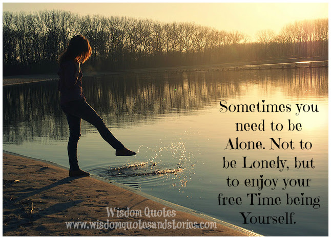 Enjoy Your Free Time Being Alone Wisdom Quotes Stories