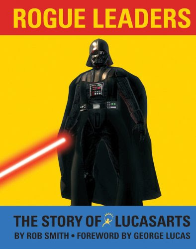 Rogue Leaders: The Story of LucasArtsBy Rob Smith