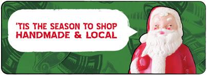 Holiday 2010: Tis The Season To Shop Local & Handmade