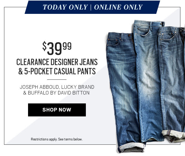 TODAY ONLY | $39.99 Designer Jeans & 5-Pocket Casual Pant - SHOP NOW