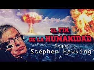 Como será EL FIN DE LA HUMANIDAD según Stephen Hawking