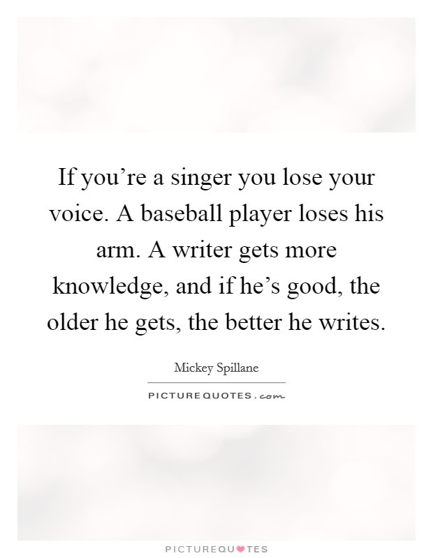 If Youre A Singer You Lose Your Voice A Baseball Player Loses