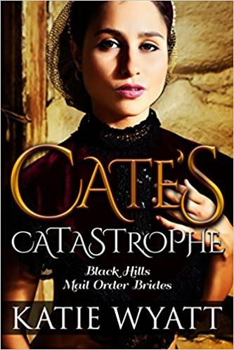 Mail-Order Brides: Cate's Catastrophe: Inspirational Historical Western Romance (Black Hills Mail-Order Brides Book 1)