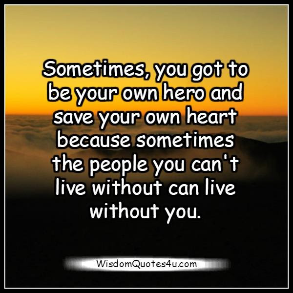 Sometimes The People You Cant Live Without Can Live Without You