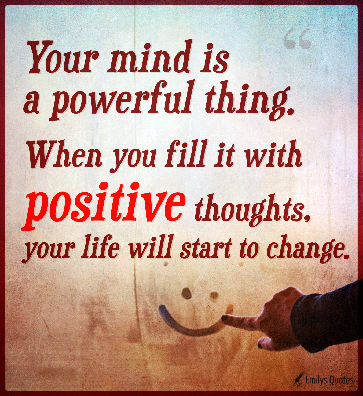 Your Mind Is A Powerful Thing When You Fill It With Positive