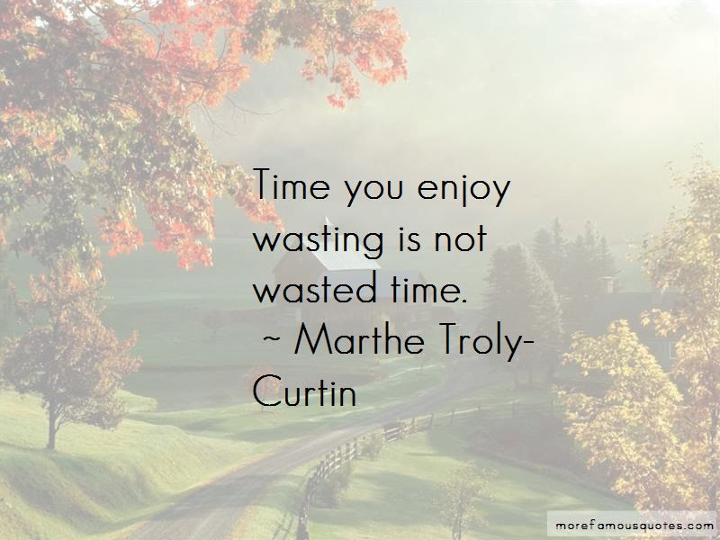 No Time Wasting Quotes Top 39 Quotes About No Time Wasting From