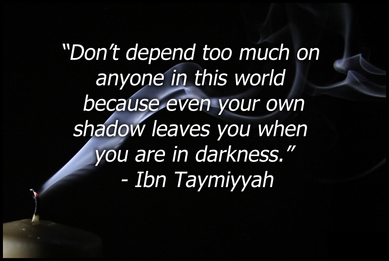 Dont Depend Too Much On Anyone Ibn Taymiyyah 130x886 Quotesporn