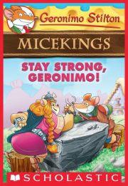 GERONIMO STILTON MICE KINGS STAY STRONG, GERONIMO!