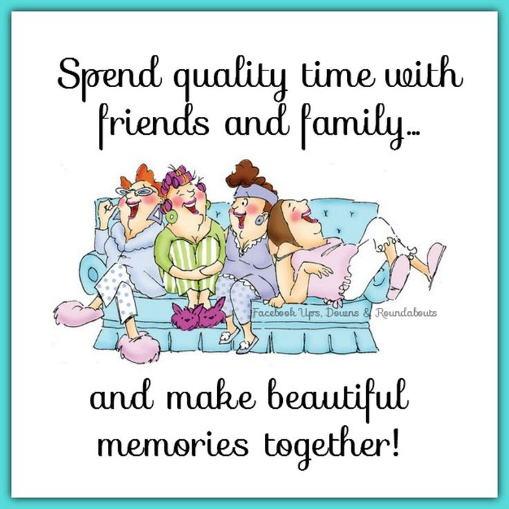 Quality Time With Friends Quotes Archidev