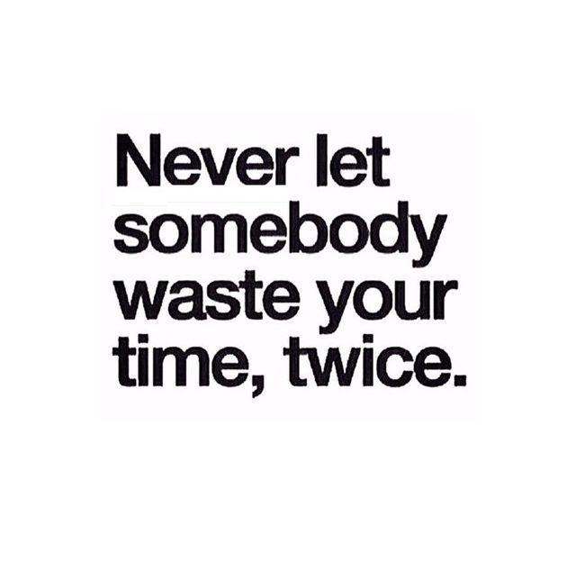 Never Let Someone Waste Your Time Pictures Photos And Images For
