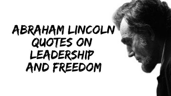 Famous Abraham Lincoln Quotes On Leadership And Freedom Digidaddy World