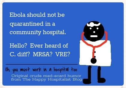 Ebola should not be quarantined in a community hospital.  Hello?  Ever heard of C. diff?  MRSA?  VRE? humor meme photo.