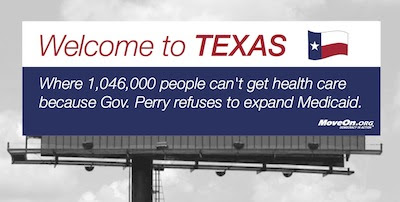 Billboard: Welcome to Texas. Proudly   denying 1,046,000 of our own people health care for no good reason whatsoever.