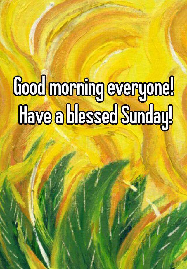 Good Morning Everyone Have A Blessed Sunday