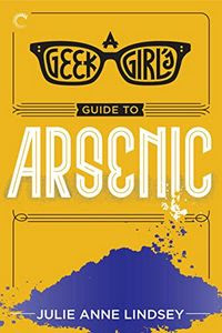 A Geek Girl's Guide to Arsenic by Julie Anne Lindsey