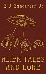 Alien Tales and Lore by G.J. Gundersen Jr.
