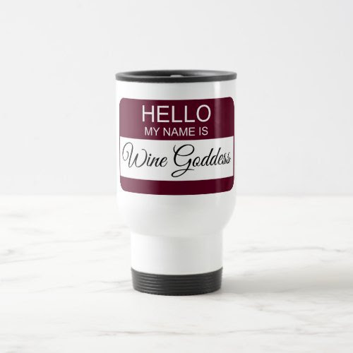 Hello My Name is Wine Goddess Name Badge 15-oz  Stainless Steel Travel Mug