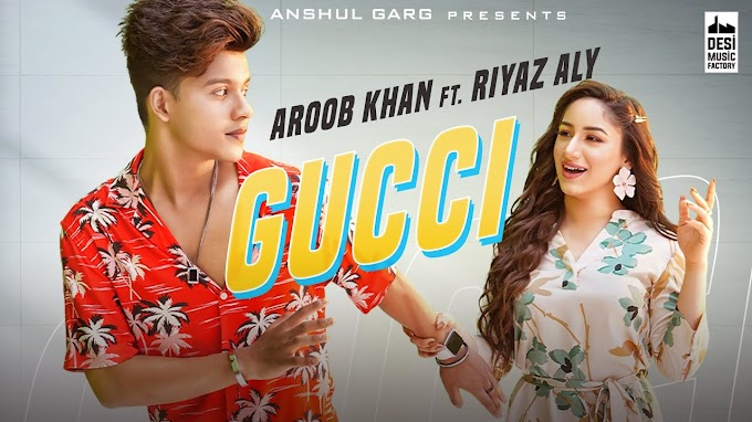 Gucci Lyrics by Aroob Khan ft Riyaz Aly is brand new Punjabi song