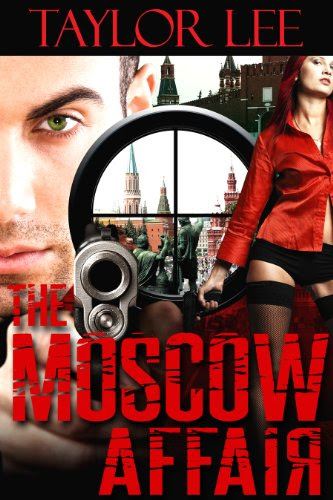 The Moscow Affair: Sizzling International Intrigue (Book 1 The Dangerous Affairs Series) by Taylor Lee