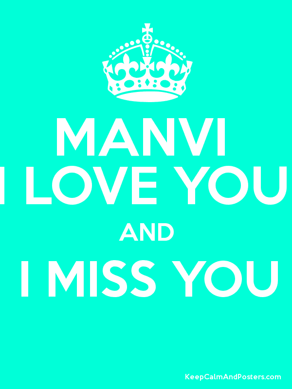 Manvi I Love You And I Miss You Keep Calm And Posters Generator