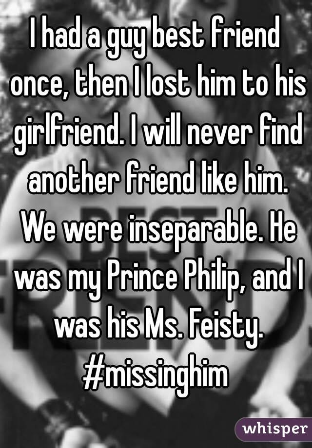 I Had A Guy Best Friend Once Then I Lost Him To His Girlfriend I