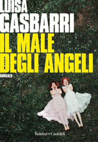 Il male degli angeli, Luisa Gasbarri, Baldini+Castoldi